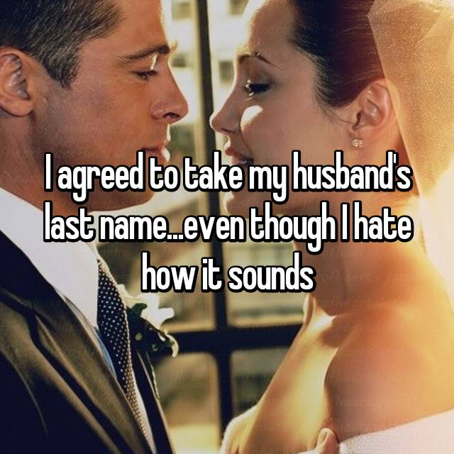 I agreed to take my husband's last name...even though I hate how it sounds