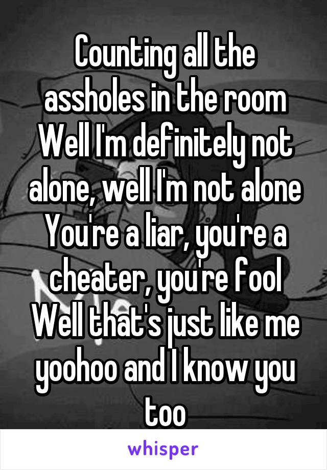 Are alone in a room with assholes