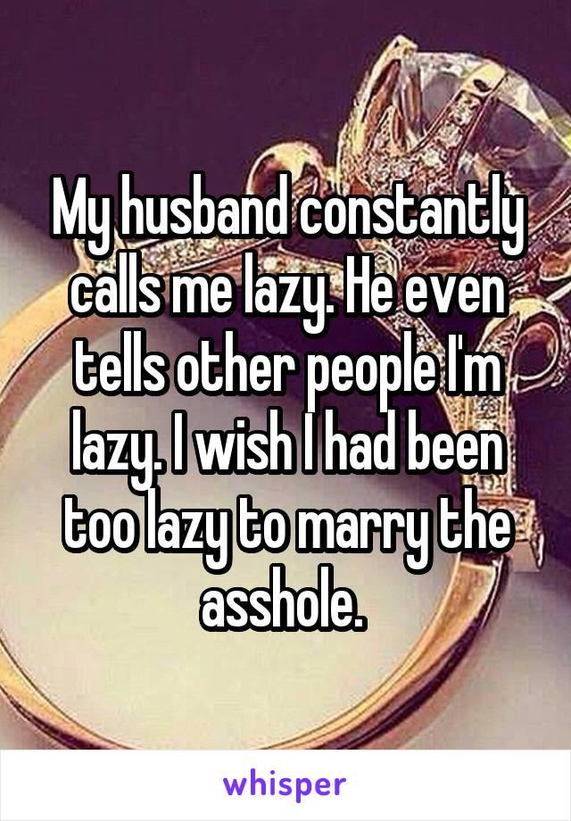 asshole a Husband is lazy