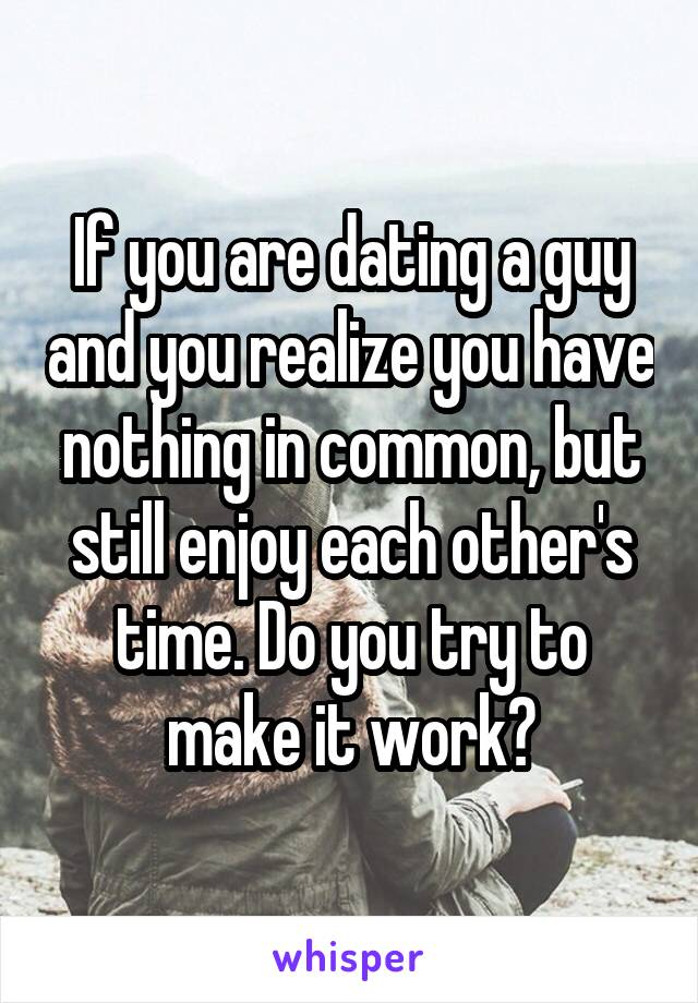 Dating someone who has nothing in common