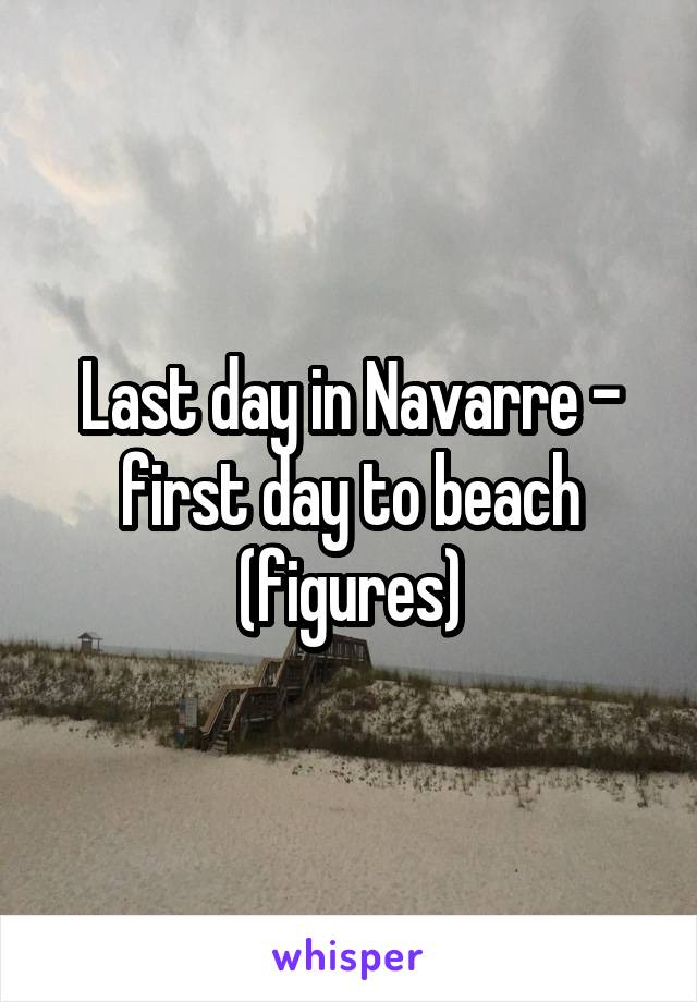 Last day in Navarre - first day to beach (figures)