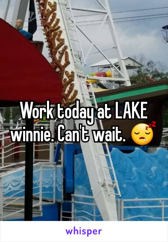 Work today at LAKE winnie. Can't wait. 😴