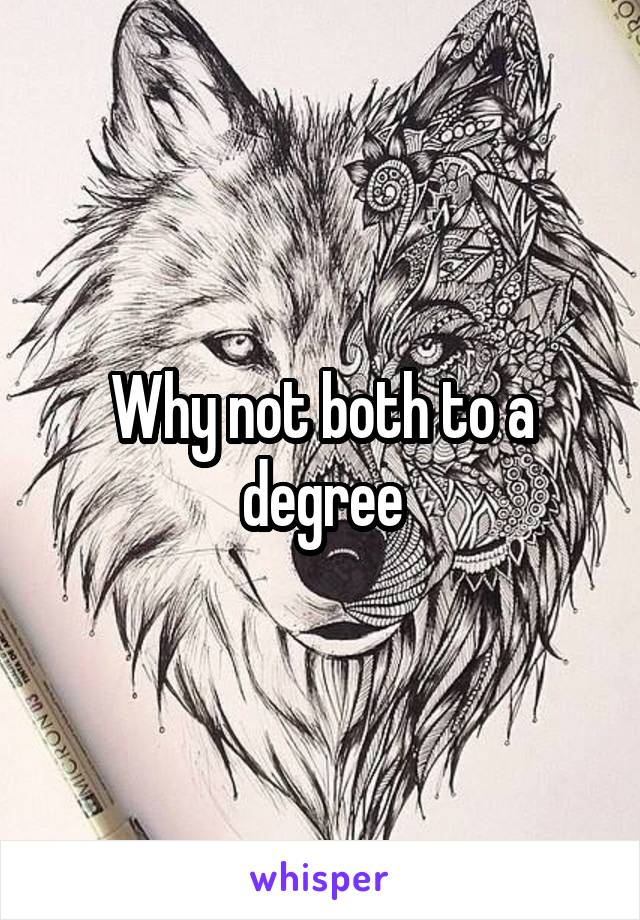 Why not both to a degree