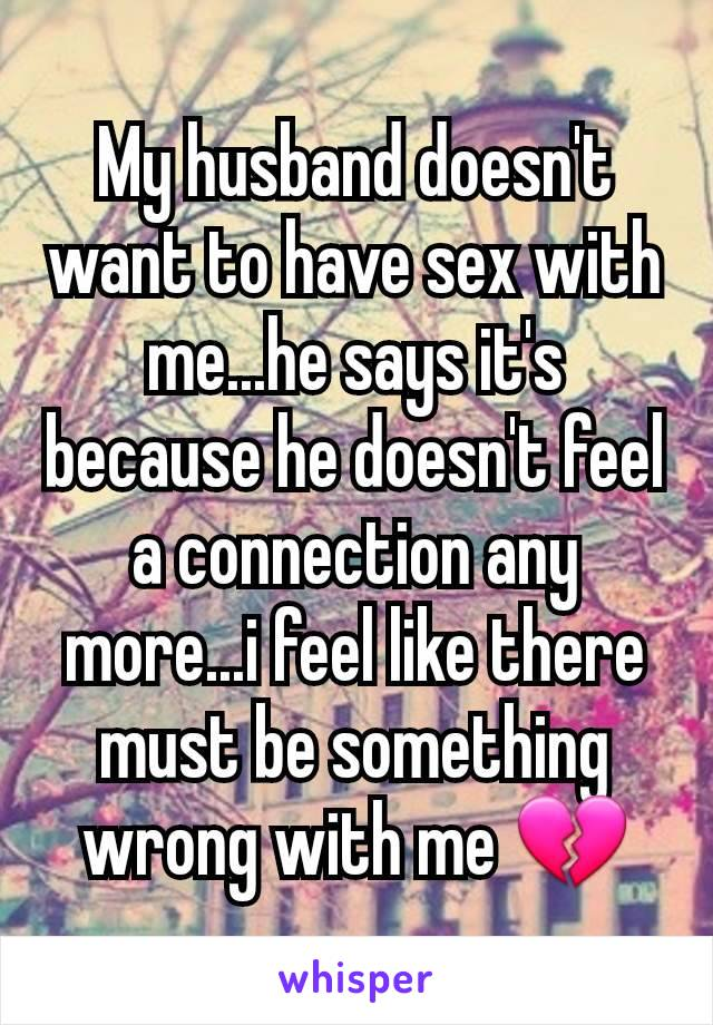 My husband doesn t want to have sex with me