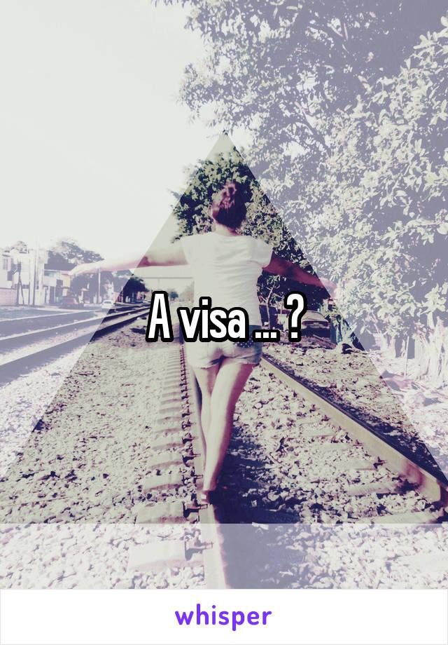 A visa ... ?