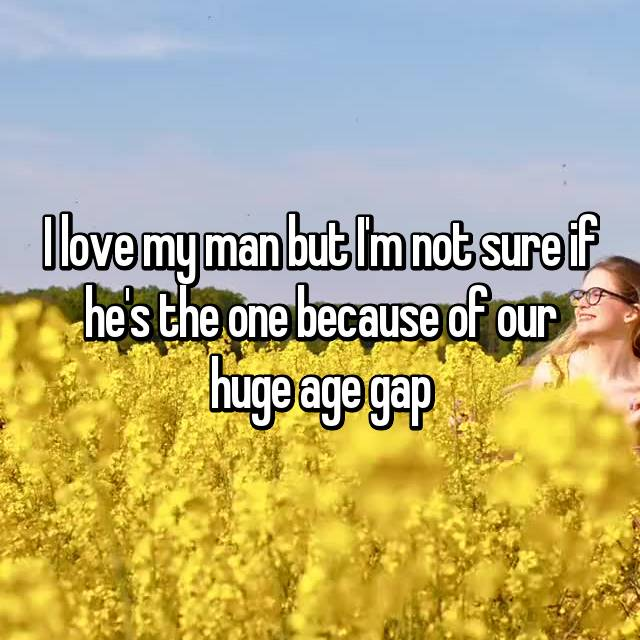 I love my man but I'm not sure if he's the one because of our huge age gap