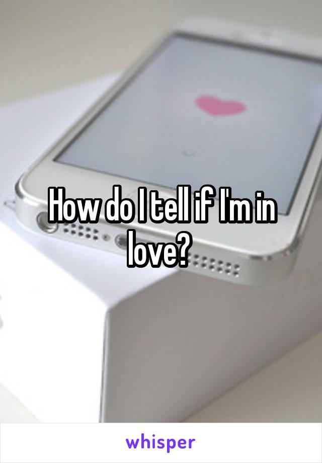 How do I tell if I'm in love?