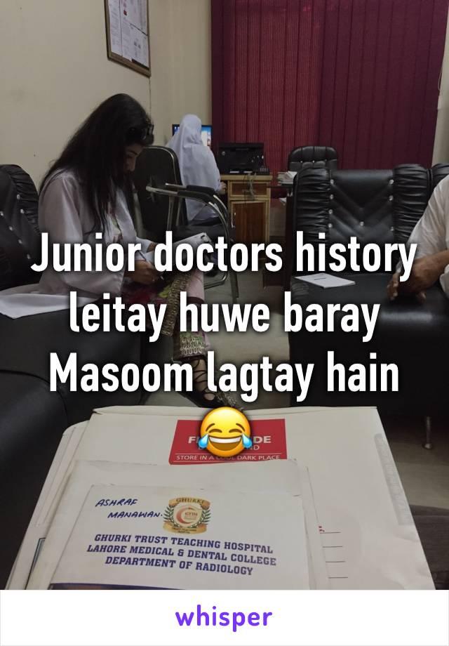 Junior doctors history leitay huwe baray Masoom lagtay hain 😂