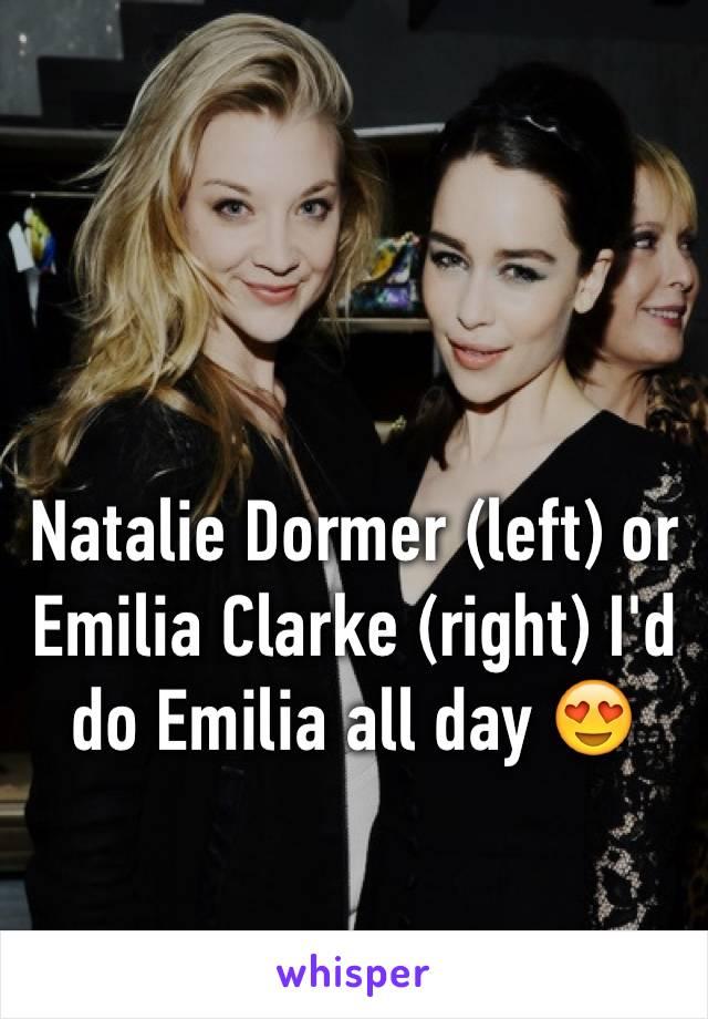 Natalie Dormer (left) or Emilia Clarke (right) I'd do Emilia all day 😍