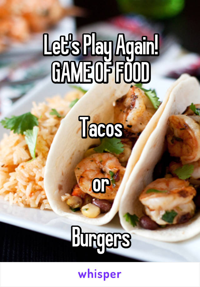 Let's Play Again! GAME OF FOOD  Tacos  or  Burgers