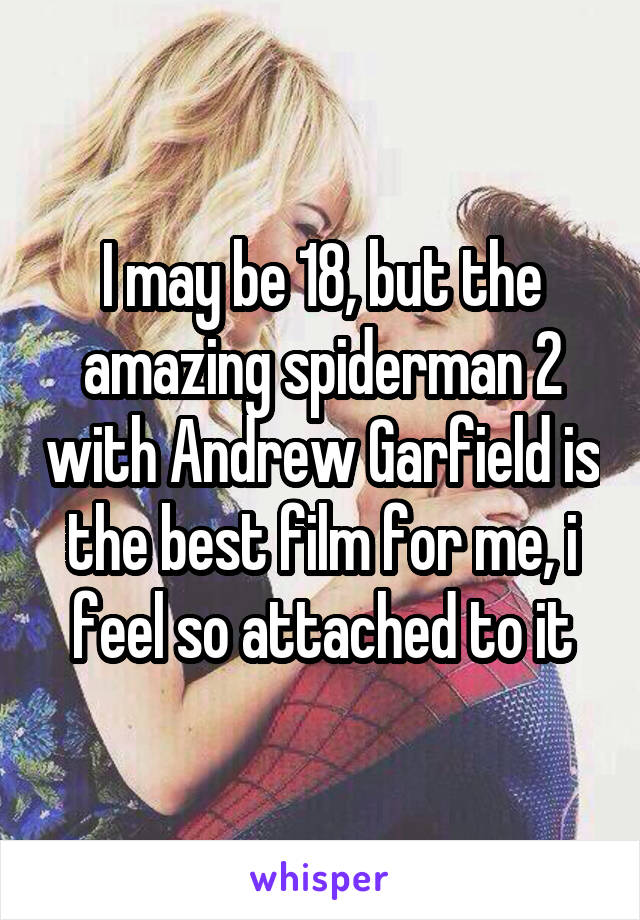I may be 18, but the amazing spiderman 2 with Andrew Garfield is the best film for me, i feel so attached to it