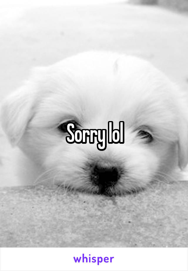 Sorry lol