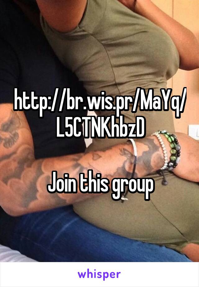 http://br.wis.pr/MaYq/L5CTNKhbzD  Join this group