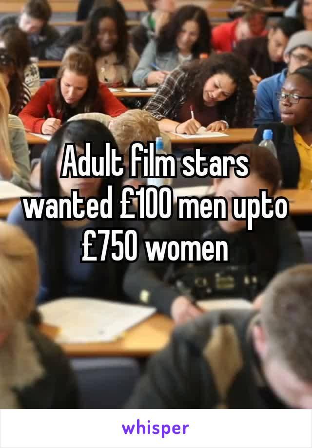 Adult film stars wanted £100 men upto £750 women
