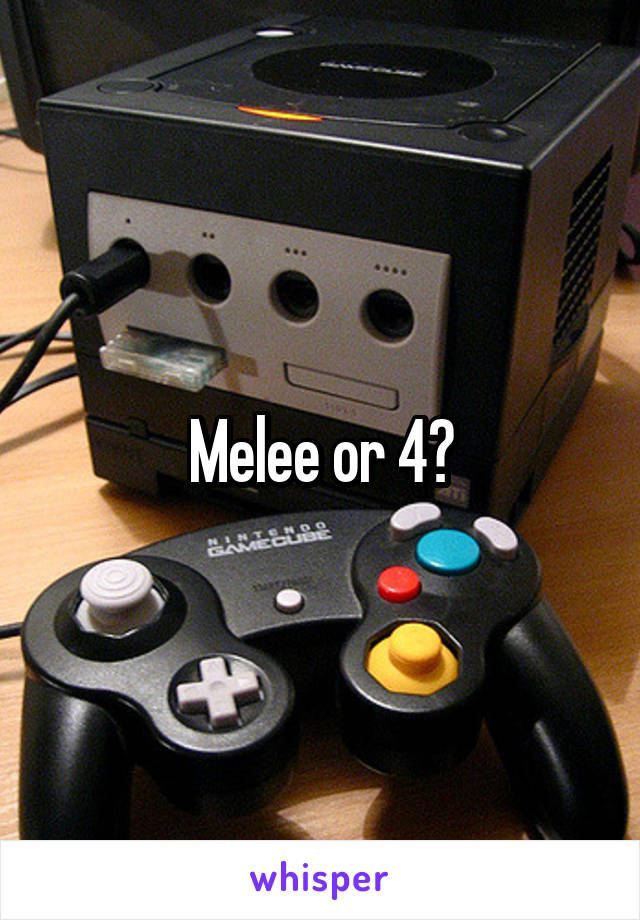 Melee or 4?