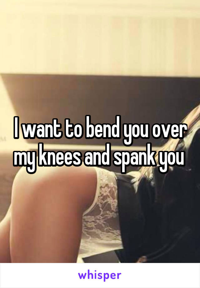 Spank you on my knee