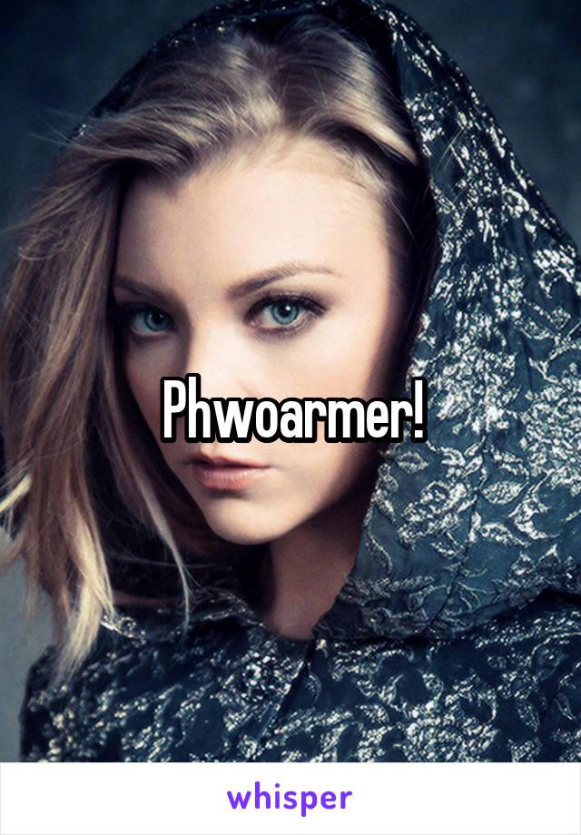 Phwoarmer!