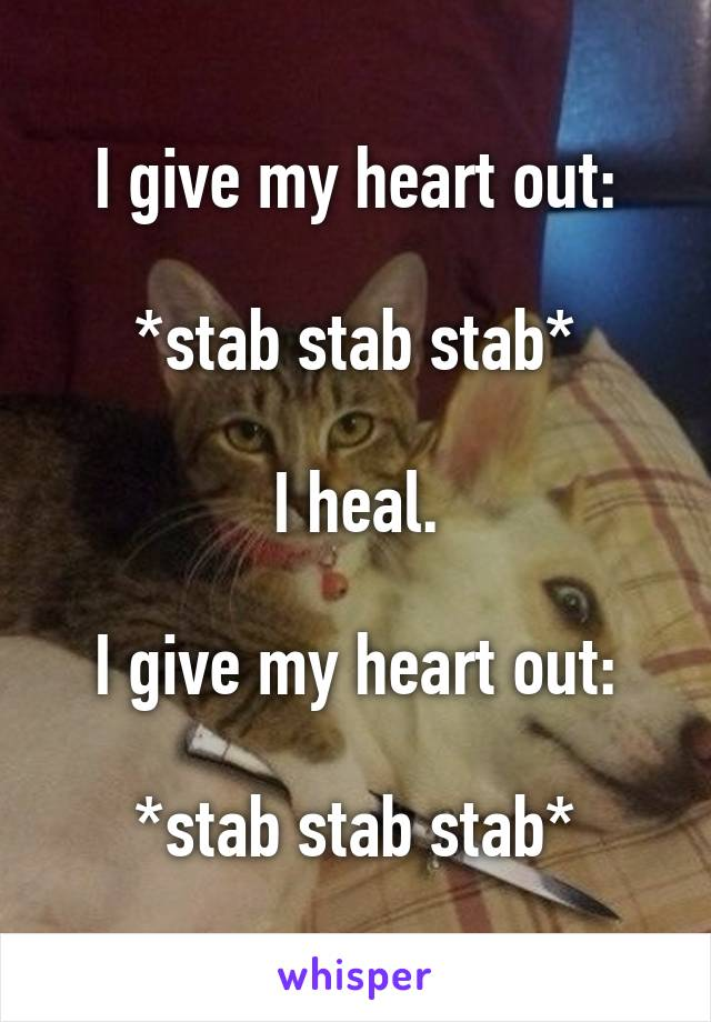 I give my heart out:  *stab stab stab*  I heal.  I give my heart out:  *stab stab stab*