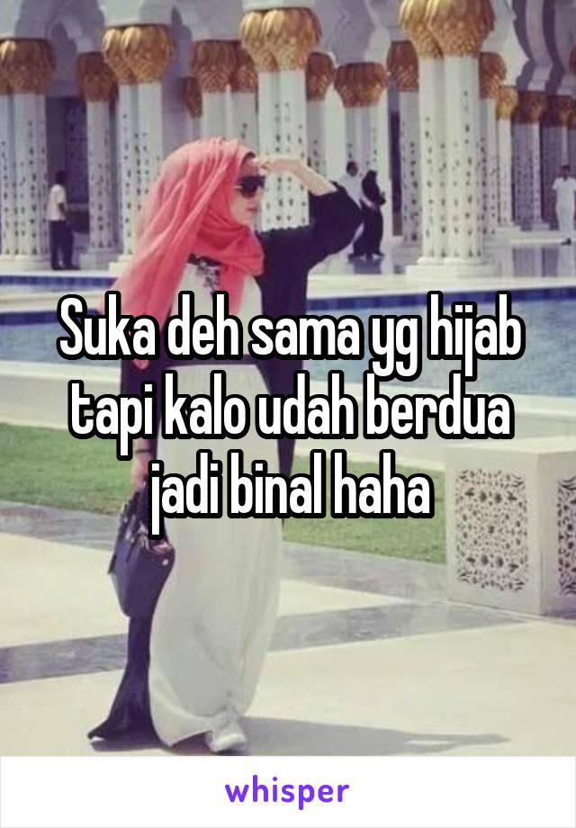 Suka deh sama yg hijab tapi kalo udah berdua jadi binal haha