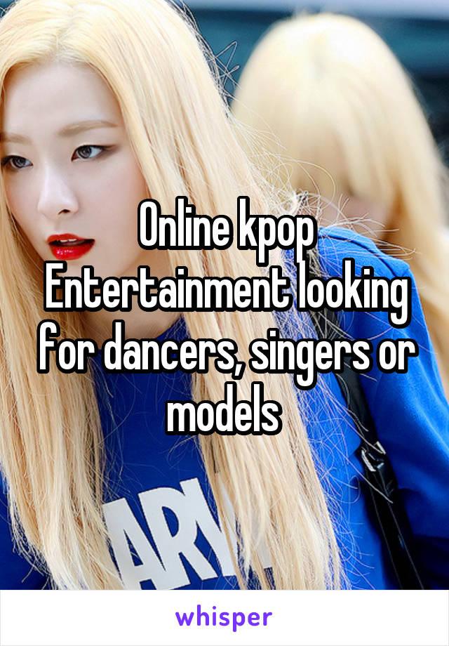 Online kpop Entertainment looking for dancers, singers or models