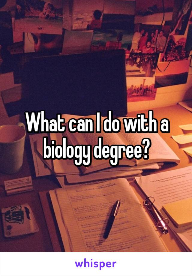 What can I do with a biology degree?