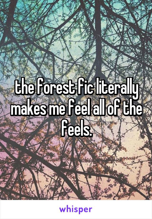 the forest fic literally makes me feel all of the feels.