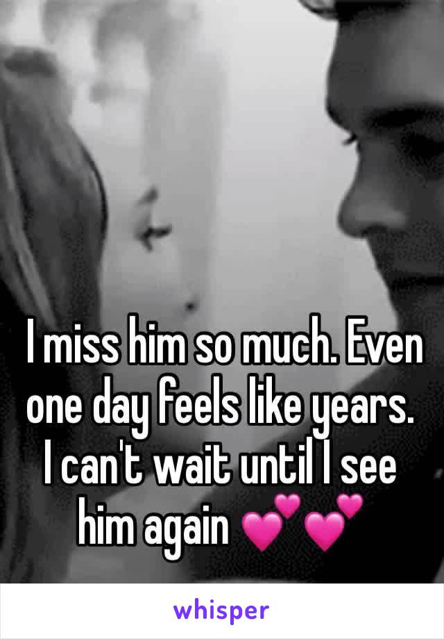 I miss him so much. Even one day feels like years. I can't wait until I see him again 💕💕
