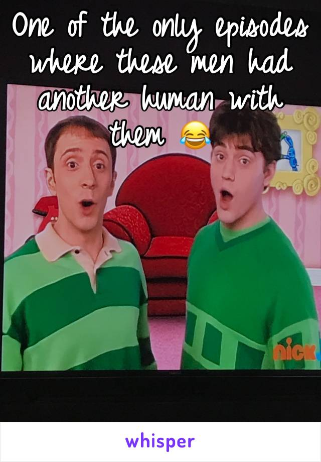 One of the only episodes where these men had another human with them 😂