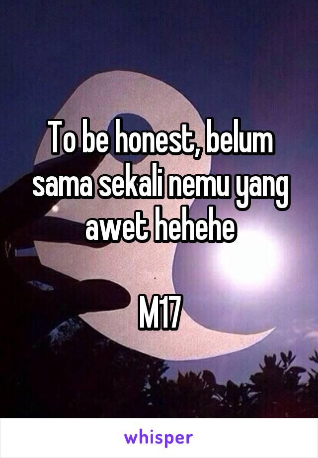 To be honest, belum sama sekali nemu yang awet hehehe  M17