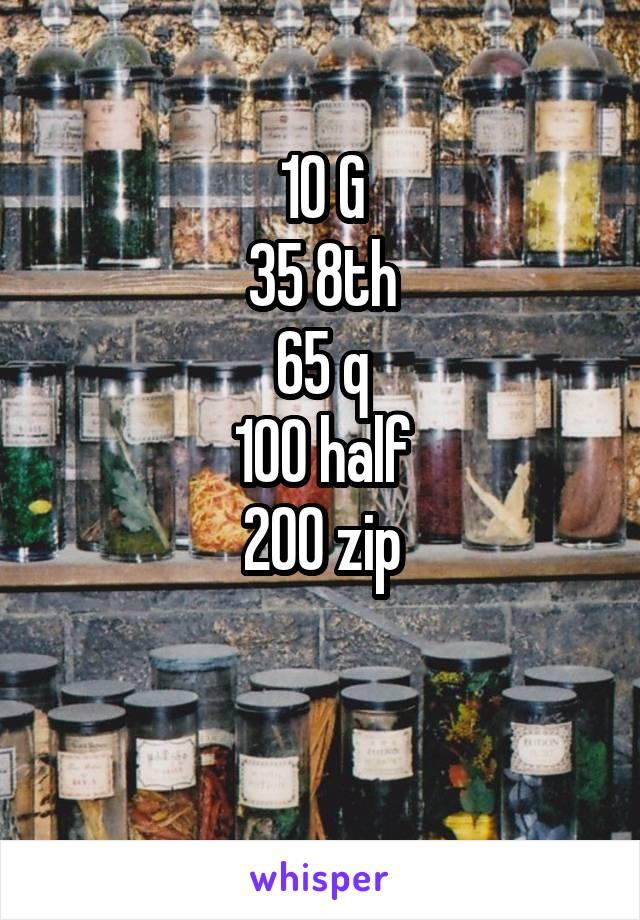 10 G 35 8th 65 q 100 half 200 zip