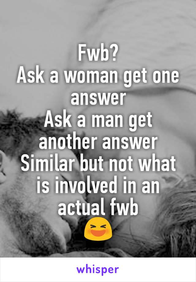 Fwb? Ask a woman get one answer Ask a man get another answer Similar but not what is involved in an actual fwb 😆