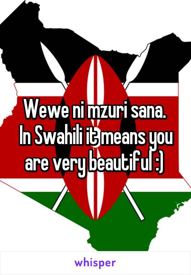 Wewe ni mzuri sana.  In Swahili it means you are very beautiful :)