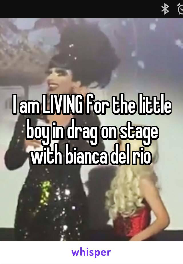 I am LIVING for the little boy in drag on stage with bianca del rio
