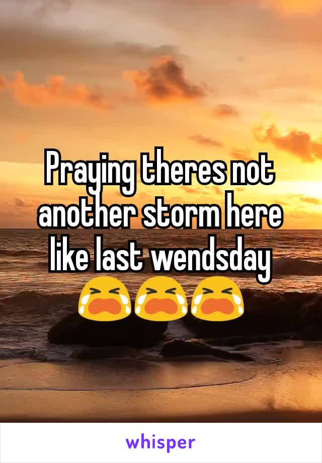 Praying theres not another storm here like last wendsday 😭😭😭