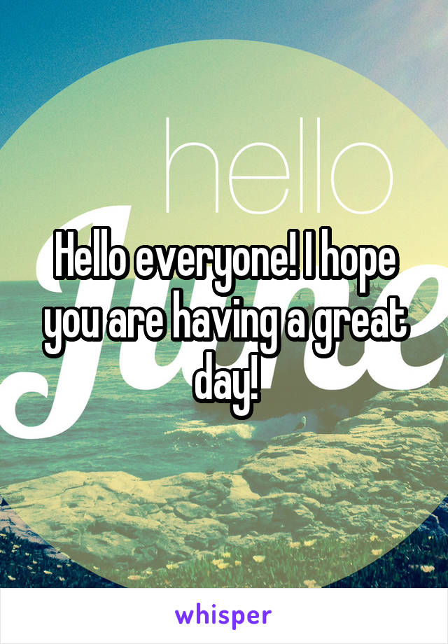 Hello everyone! I hope you are having a great day!