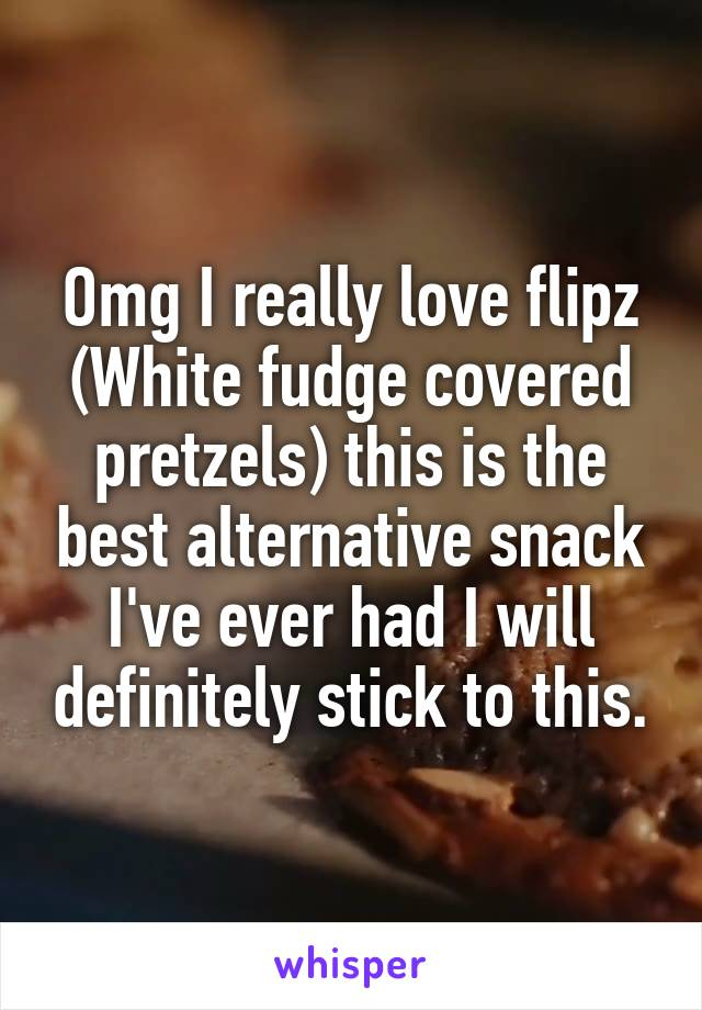 Omg I really love flipz (White fudge covered pretzels) this is the best alternative snack I've ever had I will definitely stick to this.