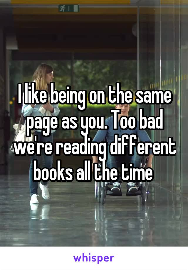 I like being on the same page as you. Too bad we're reading different books all the time