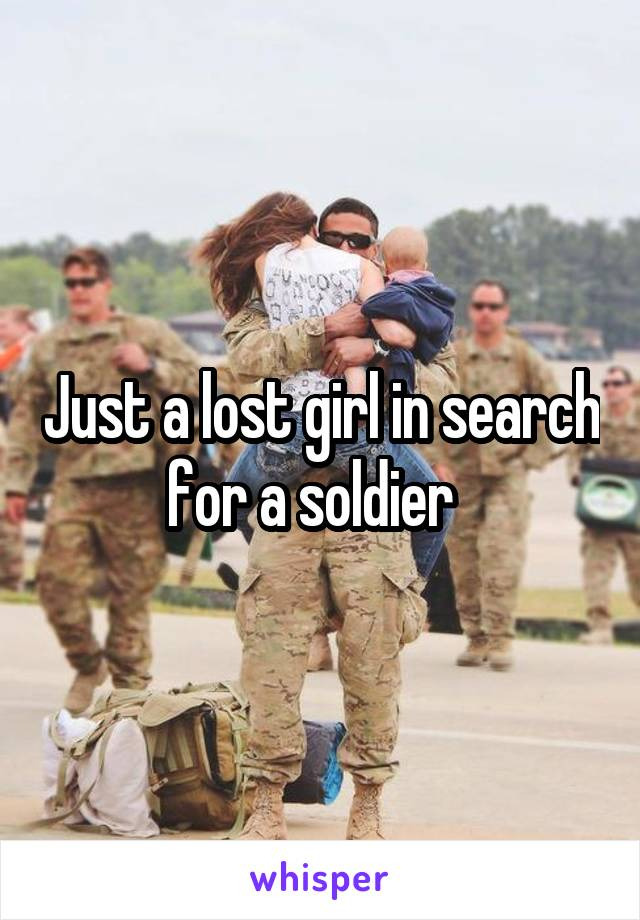 Just a lost girl in search for a soldier