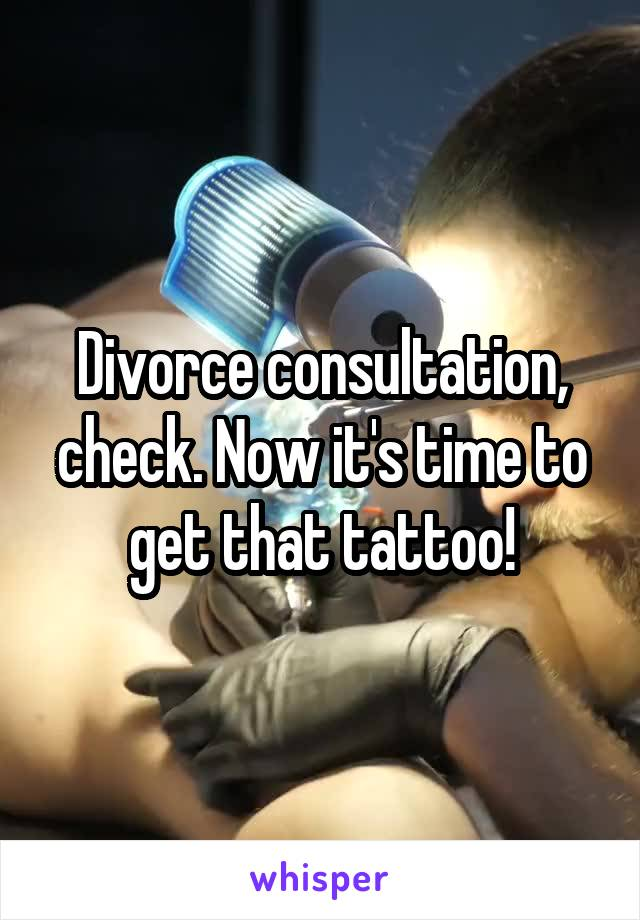 Divorce consultation, check. Now it's time to get that tattoo!