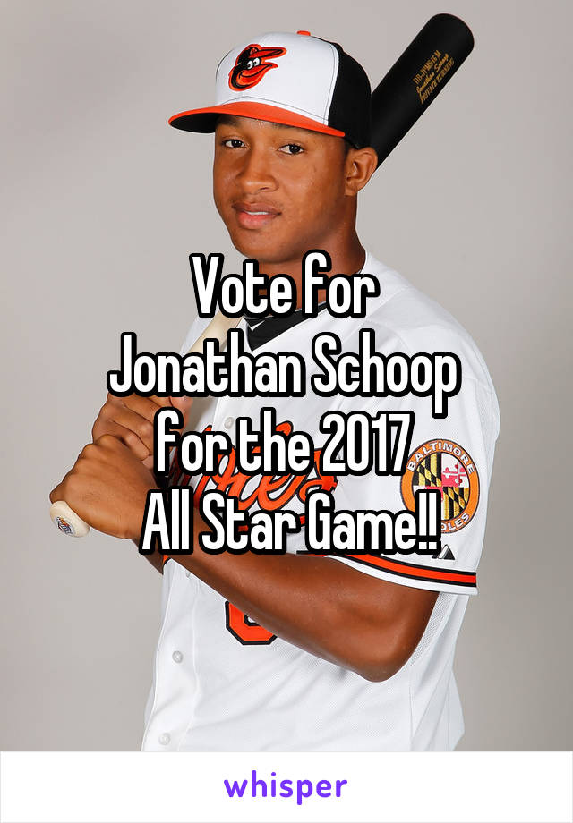 Vote for  Jonathan Schoop  for the 2017  All Star Game!!