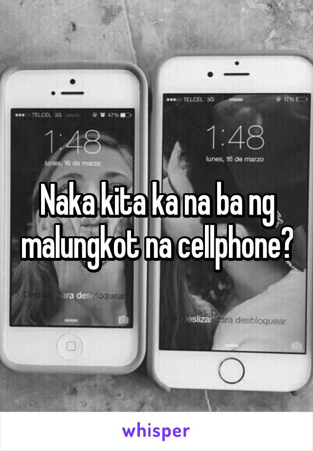 Naka kita ka na ba ng malungkot na cellphone?