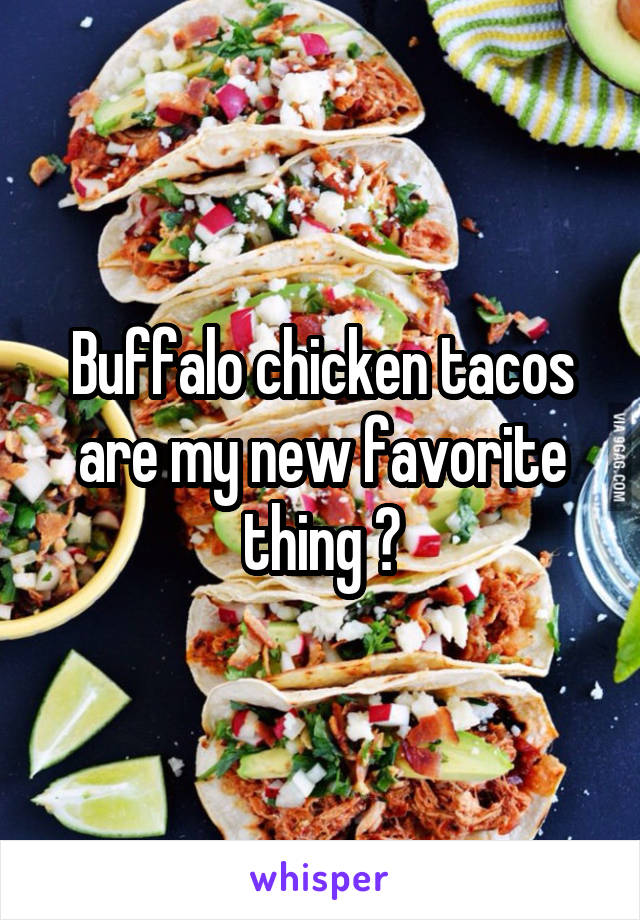 Buffalo chicken tacos are my new favorite thing 😍