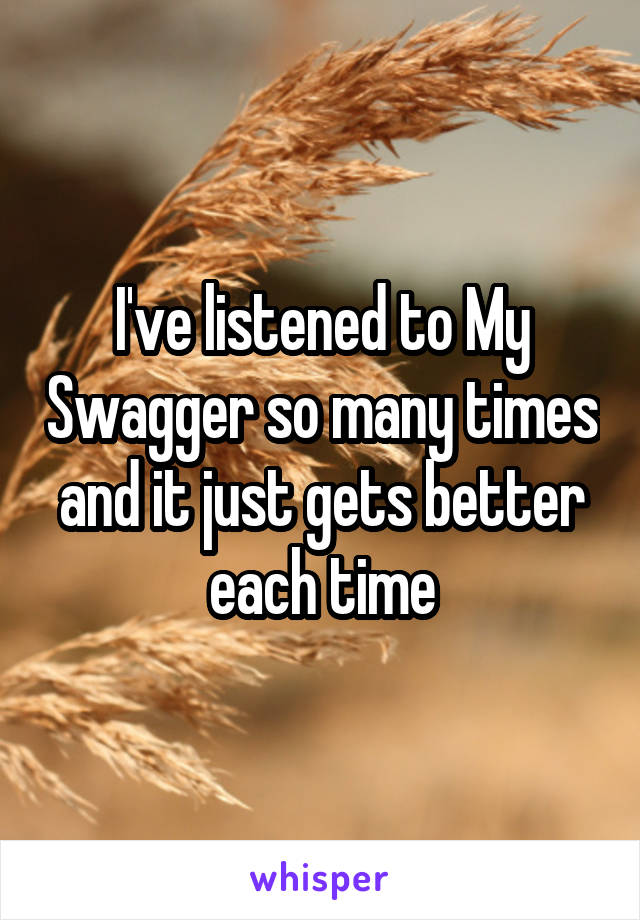 I've listened to My Swagger so many times and it just gets better each time