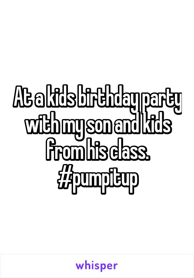 At a kids birthday party with my son and kids from his class. #pumpitup