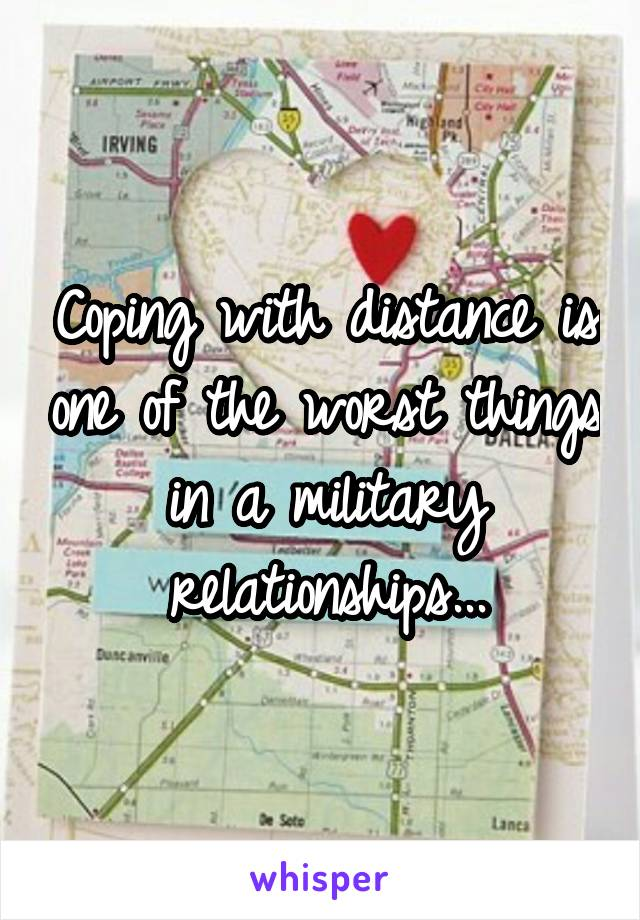 Coping with distance is one of the worst things in a military relationships...