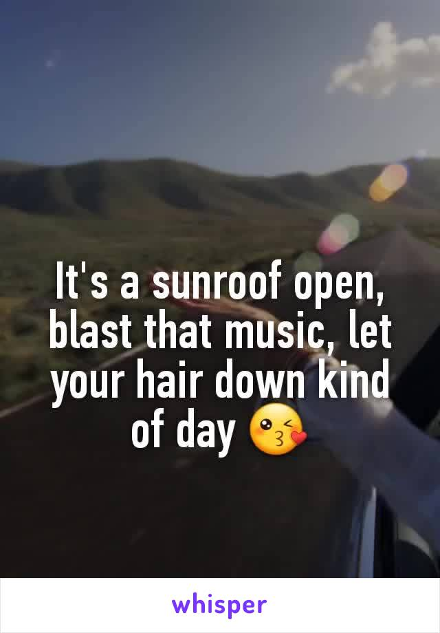 It's a sunroof open, blast that music, let your hair down kind of day 😘