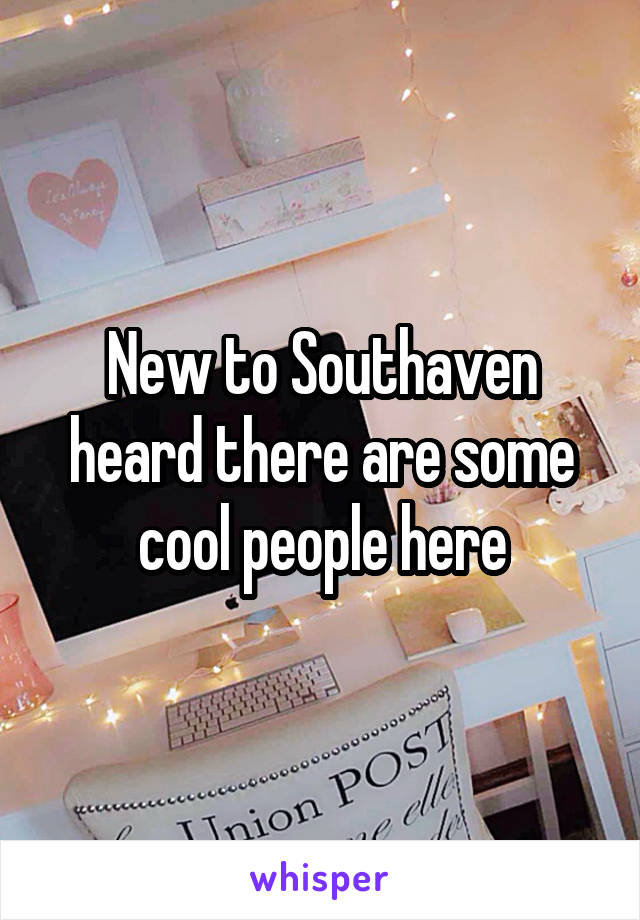New to Southaven heard there are some cool people here