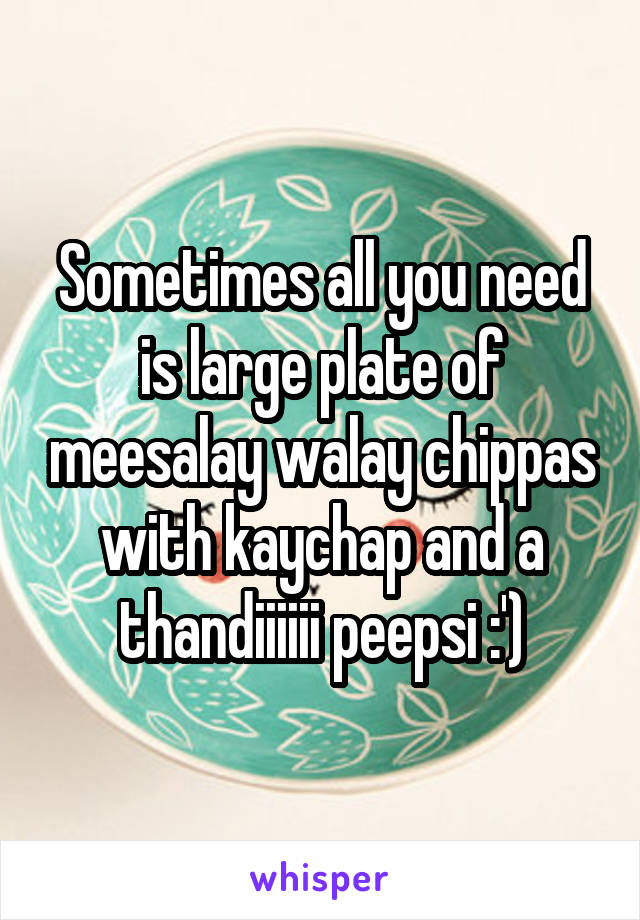 Sometimes all you need is large plate of meesalay walay chippas with kaychap and a thandiiiiii peepsi :')