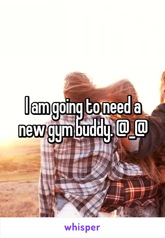 I am going to need a new gym buddy. @_@