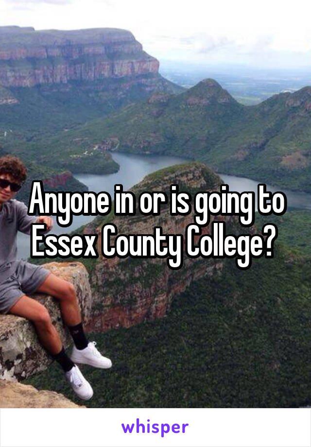 Anyone in or is going to Essex County College?